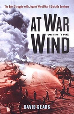At War with the Wind : The Epic Struggle with Japan's World War II Suicide Bombers - David Sears