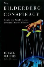 The Bilderberg Conspiracy : Inside the World's Most Powerful Secret Society - H. Paul Jeffers