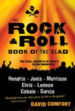 The Rock and Roll Book of the Dead : The Fatal Journeys of Rock's Seven Immortals - David Comfort