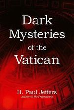 Dark Mysteries of the Vatican : The Story of Theodore Roosevelt and the New York C... - H. Paul Jeffers