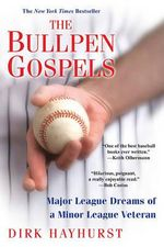 The Bullpen Gospels : Major League Dreams of a Minor League Veteran - Dirk Hayhurst
