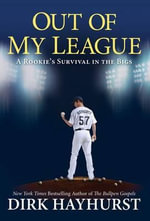 Out of My League : A Rookie's Survival in the Bigs - Dirk Hayhurst