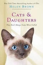 Cats & Daughters : They Don't Always Come When Called - Helen Brown