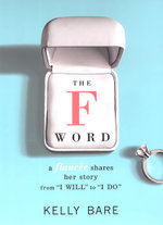 The F Word : A Fiancee Shares Her Story, From I Will To I Do - Kelly Bare