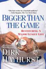 Bigger Than the Game : Restitching a Major League Life - Dirk Hayhurst
