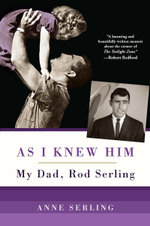 As I Knew Him : My Dad, Rod Serling - Anne Serling