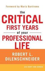 The Critical First Years of Your Professional Life - Robert L Dilenschneider