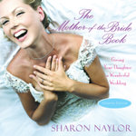 The Mother-of-the-Bride Book : Giving Your Daughter A Wonderful Wedding (Updated Edition) - Sharon Naylor