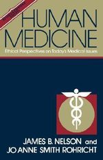 Human Medicine : Ethical Perspective on Today's Medical Issues - James B. Nelson