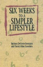 Six Weeks to a Simpler Lifestyle : Embracing the Freedom of Living with Less - Barbara DeGrote- Sorensen