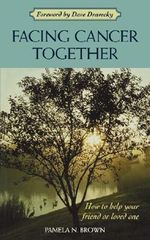 Facing Cancer Together : How to Help Your Friend or Loved One - Pamela N. Brown