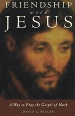 Friendship with Jesus : Way to Prayer - The Gospel of Mark - David L. Miller