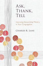 Ask, Thank, Tell : Improving Stewardship Ministry in Your Congregation - Charles Lane