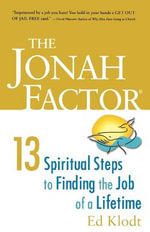 The Jonah Factor : Thirteen Spiritual Steps to Finding the Job of a Lifetime - Ed Klodt