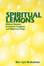 Spiritual Lemons : Biblical Women Irreverent Laughter and Righteous Rage - Rev Lyn Brakeman