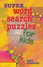 Super Word Search Puzzles for Kids : Official American Mensa Puzzle Book - John Chaneski
