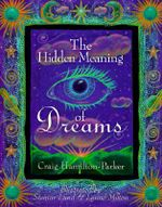 The Hidden Meaning of Dreams : Living Better in the Afterlife - Craig Hamilton-Parker