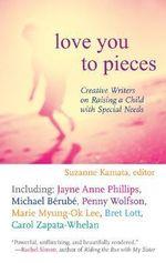 Love You to Pieces : Creative Writers on Raising a Child with Special Needs - Suzanne Kamata