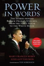 Power in Words : The Stories Behind Barack Obama's Speeches, from the State House to the White House - Mary Frances Berry
