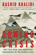 Sowing Crisis : The Cold War and American Dominance in the Middle East - Professor Rashid Khalidi