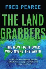The Land Grabbers : The New Fight Over Who Owns the Earth - Fred Pearce