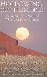 Hollowing Out the Middle : The Rural Brain Drain and What It Means for America - Patrick J Carr