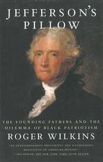 Jefferson's Pillow : The Founding Fathers and the Dilemma of Black Patriotism - Roger Wilkins