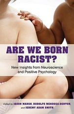 Are We Born Racist? : New Insights from Neuroscience and Positive Psychology - Jason Marsh