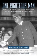 One Righteous Man : Samuel Battle and the Shattering of the Color Line in New York - Arthur Browne