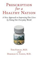 Prescription for a Healthy Nation : A New Approach to Improving Our Lives by Fixing Our Everyday World - Tom Farley