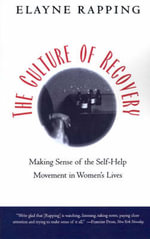 The Culture of Recovery : Making Sense of the Self-help Movement in Women's Lives - Elayne Rapping