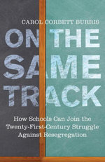 On the Same Track : How Schools Can Join the Twenty-First-Century Struggle against Resegregation - Carol Corbett Burris