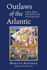 Outlaws of the Atlantic : Sailors, Pirates, and Motley Crews in the Age of Sail - Marcus Rediker