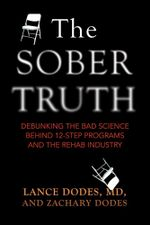 The Sober Truth : Debunking the Bad Science Behind 12-step Programs and the Rehab Industry - Lance Dodes