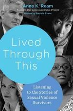 Lived Through This : Listening to the Stories of Sexual Violence Survivors - Anne K. Ream
