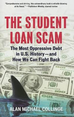 Student Loan Scam : The Most Oppressive Debt in U.S. History - and How We Can Fight Back - Alan Michael Collinge