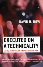 Executed on a Technicality : Lethal Injustice on America's Death Row - David R Dow