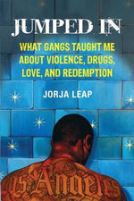 Jumped In : What Gangs Taught Me about Violence, Drugs, Love, and Redemption - Jorja Leap