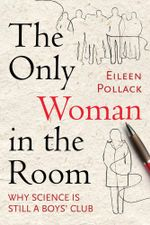 The Only Woman in the Room : Why Science Is Still a Boys' Club - Eileen Polllack