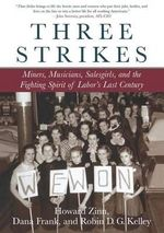 Three Strikes : Miners, Musicians, Salesgirls and the Fighting Spirit of Labor's Last Century - Howard Zinn