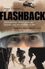 Flashback : Posttraumatic Stress Disorder, Suicide and the Lessons of War - Penny Coleman