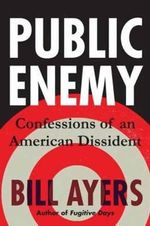 Public Enemy : Confessions of an American Dissident - Bill Ayers
