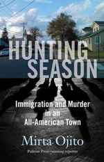 Hunting Season : Immigration and Murder in an All-American Town - Mirta Ojito