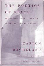 The Poetics of Space : The Art and Science of Remembering Everything - Gaston Bachelard