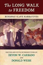 The Long Walk to Freedom : Runaway Slave Narratives