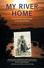 My River Home : A Journey from the Gulf War to the Gulf of Mexico - Marcus Eriksen
