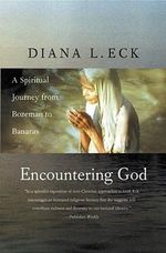Encountering God : A Spiritual Journey from Bozeman to Banaras - Diana L. Eck