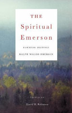 The Spiritual Emerson : Essential Writings by Ralph Waldo Emerson - Ralph Waldo Emerson