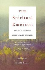 Spiritual Emerson : Essential Writings - Ralph Waldo Emerson