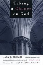 Taking a Chance on God : Liberating Theology for Gays, Lesbians and Their Lovers, Families and Friends - John J. McNeill